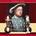 The Children of Henry VIII Audiobook by Alison Weir Narrated by Simon Prebble