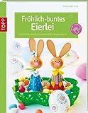 Fröhlich-buntes Eierlei: Ostereier gestalten und Ideen rund ums Ei