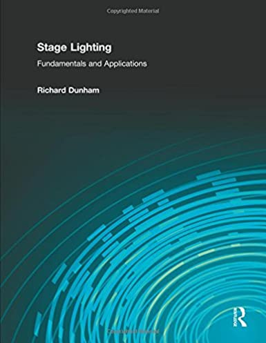 Stage Lighting Fundamentals and Applications 1st Edition & Stage Lighting: Fundamentals and Applications: Richard E. Dunham ...