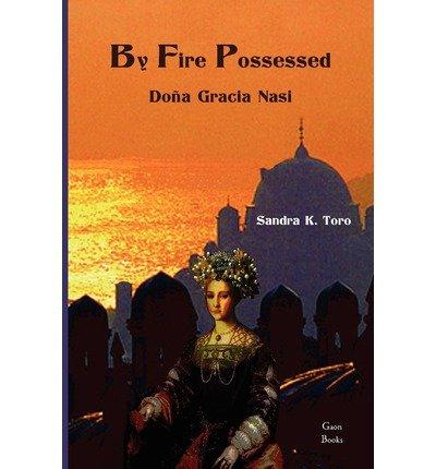 [ BY FIRE POSSESSED: DONA GRACIA NASI Paperback ] Toro, Sandra K ( AUTHOR ) Dec - 06 - 2010 [ Paperback ] pdf