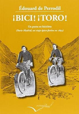 Bici! ¡Toro!: Un poeta en bicicleta París-Madrid un viaje épico ...