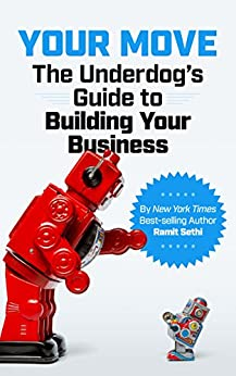 Your Move: The Underdog's Guide to Building Your Business by [Sethi, Ramit]