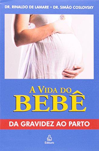 A Vida Do Bebê. Da Gravidez Ao Parto