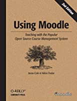 Using Moodle: Teaching with the Popular Open Source Course Management System Front Cover