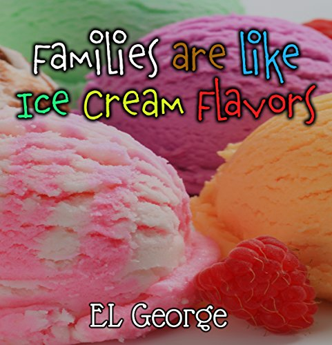 Families are like Ice Cream Flavors: A book for kids about family diversity. -