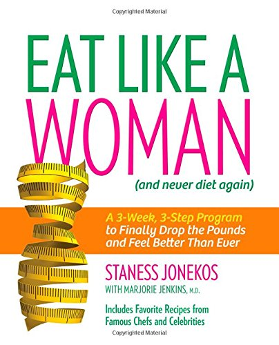 Eat Like a Woman: A 3-Week, 3-Step Program to Finally Drop the Pounds and Feel Better Than Ever (Drop Ship Programs)