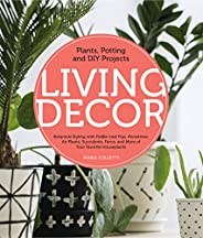 Living Decor: Plants, Potting and DIY Projects - Botanical Styling with Fiddle-Leaf Figs, Monsteras, Air Plant