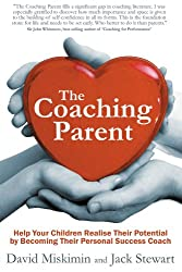 The Coaching Parent: Help Your Children Realise Their Potential by Becoming Their Personal Success Coach