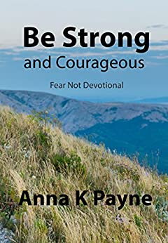 Be Strong and Courageous by [Payne, Anna K]