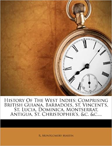 Download online History of the West Indies: Comprising British Guiana, Barbadoes, St. Vincent's, St. Lucia, Dominica, Montserrat, Antigua, St. Christopher's, &C. PDF