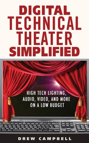 Digital Technical Theater Simplified: High Tech Lighting, Audio, Video and More on a Low (Tiger Lighting Supplies)