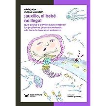 ¡Auxilio, el bebé no llega! Guía básica y científica para entender los problemas (y los tratamientos) a la hora de buscar un embarazo (Ciencia que ladra… serie Clásica) (Spanish Edition)