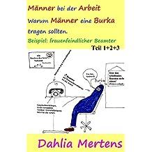 Männer bei der Arbeit. Warum Männer eine Burka tragen sollten.: Beispiel: frauenfeindlicher Beamter. Band 1, 2 und 3 (Gleichberechtigung, Burka, Sammelband II) (German Edition)