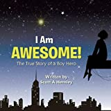 I Am Awesome!: The True Story of a Boy Hero