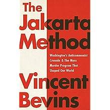 The Jakarta Method: Washington's Anticommunist Crusade and the Mass Murder Program that Shaped Our World (English Edition)