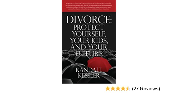 Divorce protect yourself your kids and your future kindle divorce protect yourself your kids and your future kindle edition by randall kessler professional technical kindle ebooks amazon solutioingenieria Image collections