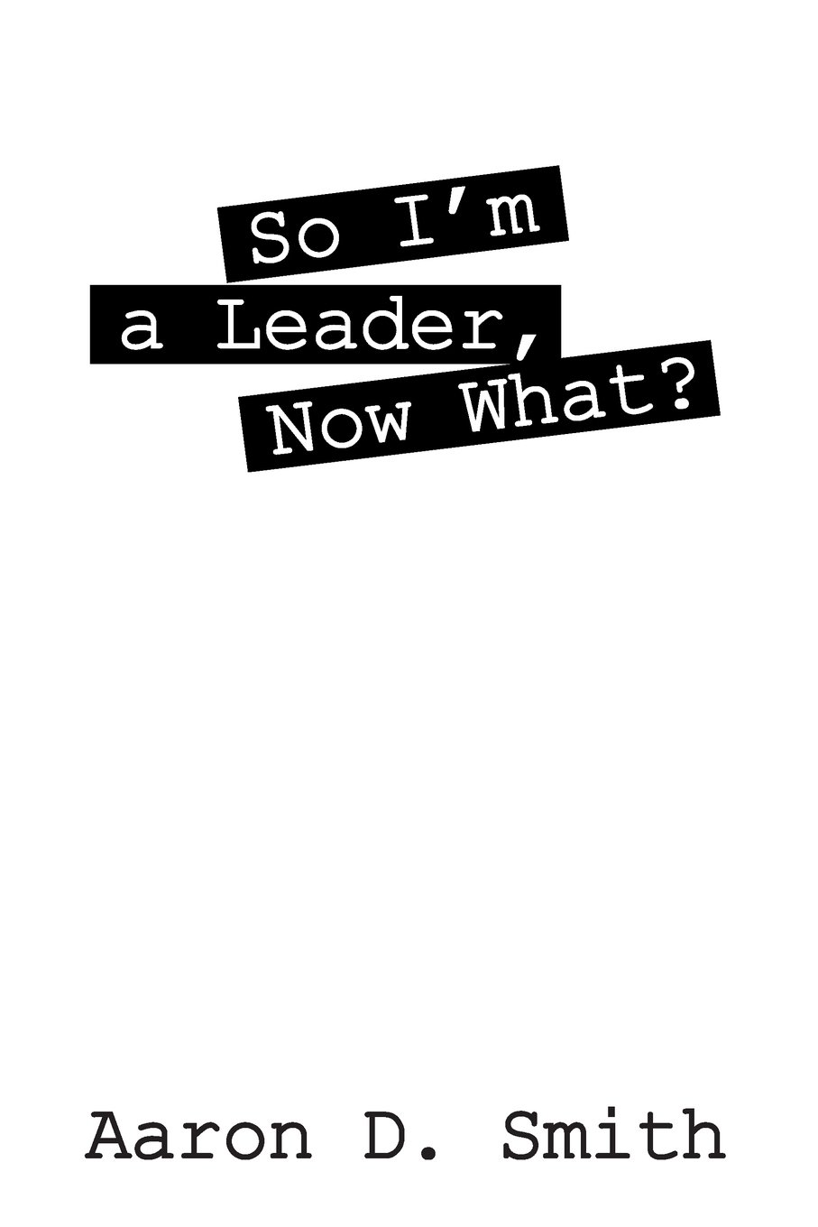 So I'm a Leader, Now What? ebook