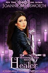 Healer: A Young Adult / New Adult Fantasy Novel (Princesses of Myth Book 4)