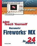 Macromedia Fireworks MX in 24 Hours, Jackson West, 0672324059