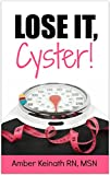 Lose It, Cyster!: 7 Simple Steps to Lose Weight, Get in Shape, and Be Healthy With PCOS