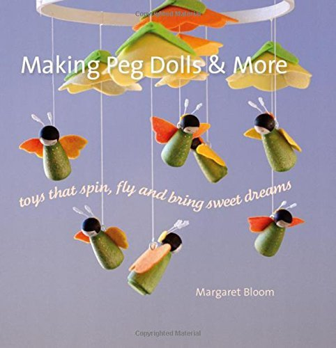 Making Peg Dolls and More: Toys that Spin, Fly and Bring Sweet Dreams (Crafts and Family Activities) by Margaret Bloom - Shopping Mall Hawthorn