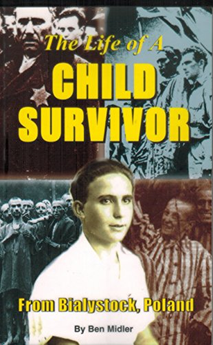 The life of a child survivor from Bialystock, Poland: A true story : biography of a thirteen-year old boy in the ghettos and concentrations camps during World War II