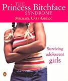 img - for The Princess Bitchface Syndrome: Surviving Adolescent Girls book / textbook / text book