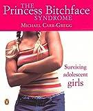The Princess Bitchface Syndrome: Surviving Adolescent Girls
