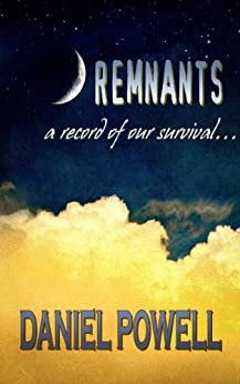 Remnants: A Record of Our Survival by [Powell, Daniel]