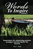 img - for Words to Inspire: Inspiration for unlocking passion, purpose and the desire for success. (Volume 2) book / textbook / text book