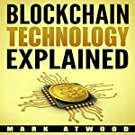 Blockchain Technology Explained: The Simplified Guide on Blockchain Technology (2018) | Mark Atwood