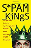 Spam Kings: The Real Story behind the High-Rolling Hucksters Pushing Porn, Pills, and %*@)# Enlargements, Brian S. McWilliams, 0596007329