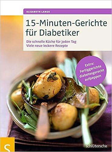 15-Minuten-Gerichte für Diabetiker: Die schnelle Küche für jeden Tag ...