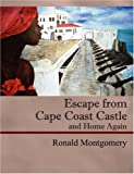 Escape from Cape Coast Castle, Ronald Montgomery, 1432708244