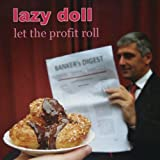 Let the Profit Roll by Lazy Doll