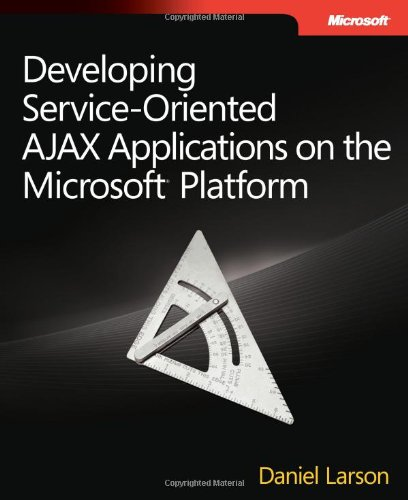 Developing Service-Oriented AJAX Applications on the Microsoft Platform (Developer Reference) by Microsoft Press