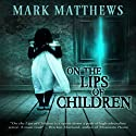 On the Lips of Children Audiobook by Mark Matthews Narrated by Bob Dunsworth