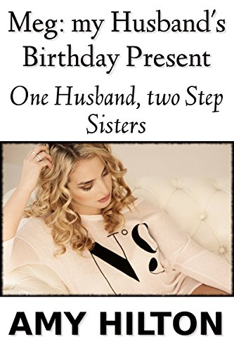 Meg My Husbands Birthday Present One Husband Two Step Sisters By Hilton