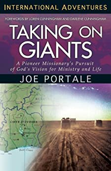 Taking On Giants: A Pioneer Missionary's Pursuit of God's Vision for Ministry and Life (International Adventures) by [Portale, Joe]