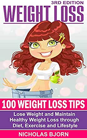 Amazon Com Weight Loss 100 Weight Loss Tips Lose Weight And Maintain Healthy Weight Loss Through Diet Exercise And Lifestyle Ebook Bjorn Nicholas Kindle Store