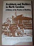 Architects and Builders in North Carolina : A History of the Practice of Building, Bishir, Catherine W. and Brown, Charlotte V., 0807818984