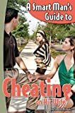A Smart Man's Guide to Cheating on His Wife
