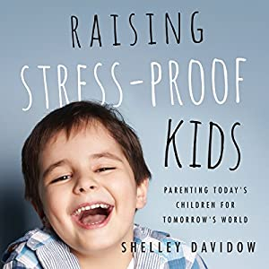 Raising Stress-Proof Kids: Parenting Today's Children for Tomorrow's World Audiobook