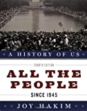 A History of US: All the People: Since 1945 A History of US Book Ten (A History of US (10))