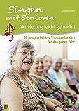 Singen mit Senioren - Aktivierung leicht gemacht!: 48 ausgearbeitete Themenstunden für das ganze Jahr