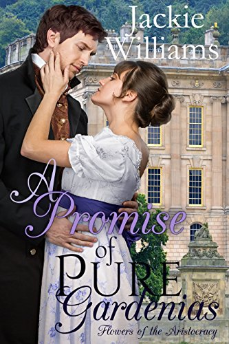 A Promise of Pure Gardenias: Flowers of the Aristocracy (Untamed Regency Book 2) by [Williams, Jackie]