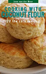 Cooking with Coconut Flour: 20 Low Carb Recipes (Wheat flour alternatives Book 5)