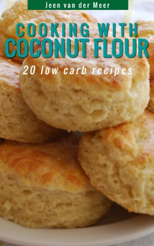 Cooking with Coconut Flour: 20 Low Carb Recipes (Wheat flour alternatives Book 5) by Jeen van der Meer