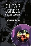 Clear Green in Dade County, Richard Milone, 0595278531