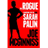 The Rogue: Searching for the Real Sarah Palin